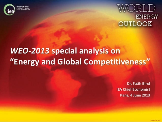 """© OECD/IEA 2013 WEO-2013 special analysis on """"Energy and Global Competitiveness"""" Dr. Fatih Birol IEA Chief Economist Paris..."""