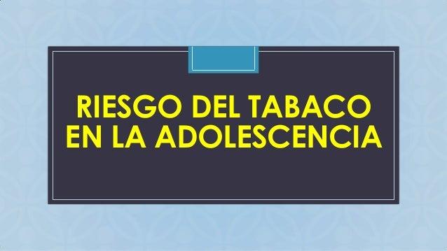 RIESGO DEL TABACO EN LA ADOLESCENCIA C