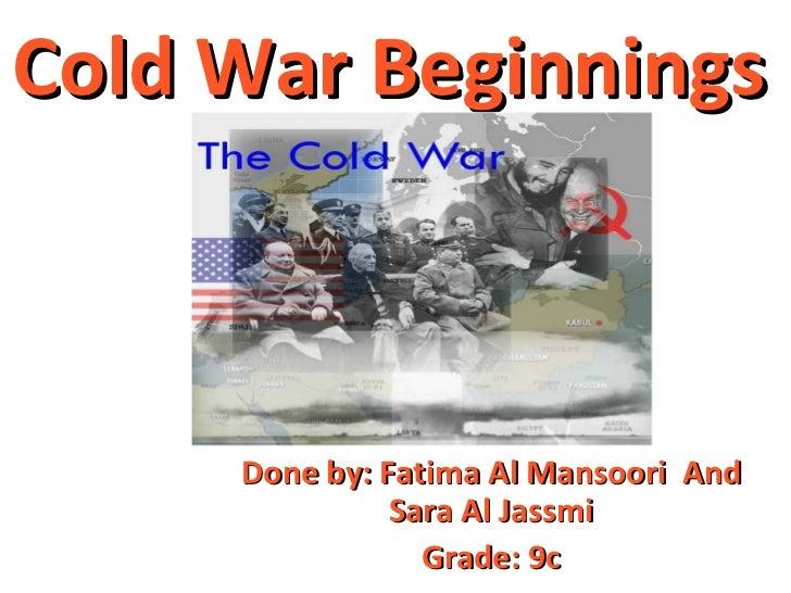 Done by: Fatima Al Mansoori  And Sara Al Jassmi Grade: 9c Cold War Beginnings