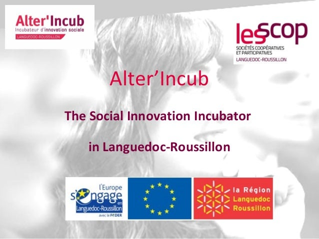 Alter'Incub The Social Innovation Incubator in Languedoc-Roussillon