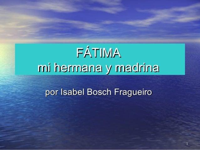 FÁTIMAmi hermana y madrina por Isabel Bosch Fragueiro                              1