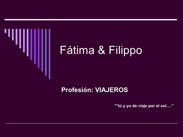 """Fátima & Filippo Profesión: VIAJEROS *""""tú y yo de viaje por el sol…."""""""