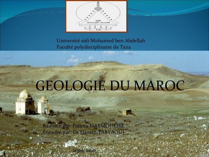 Université sidi Mohamed ben Abdellah Faculté polydisciplinaire de Taza GEOLOGIE DU MAROC Réalisée par: Fatima HARMOUCHE En...