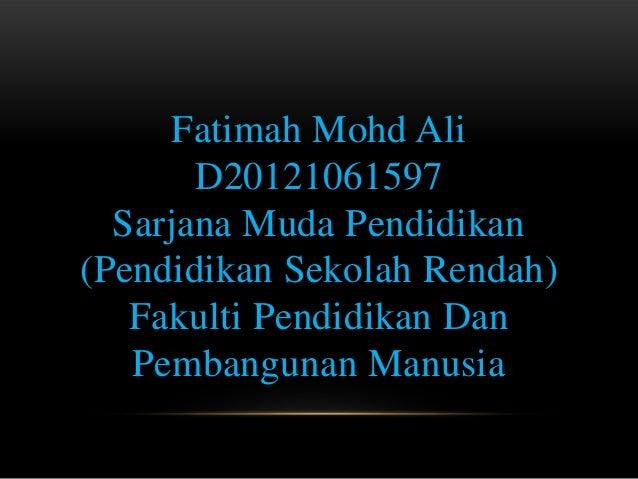 Fatimah Mohd AliD20121061597Sarjana Muda Pendidikan(Pendidikan Sekolah Rendah)Fakulti Pendidikan DanPembangunan Manusia