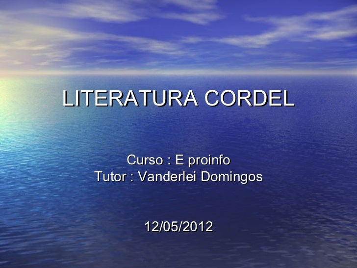 LITERATURA CORDEL       Curso : E proinfo  Tutor : Vanderlei Domingos         12/05/2012