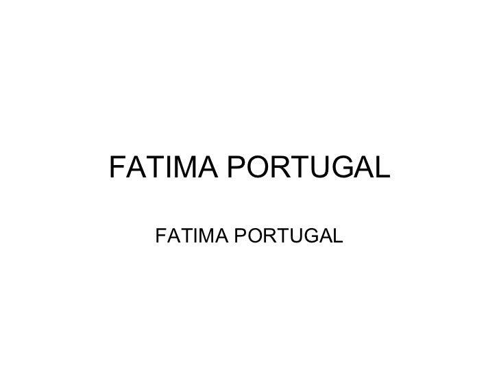 FATIMA PORTUGAL  FATIMA PORTUGAL