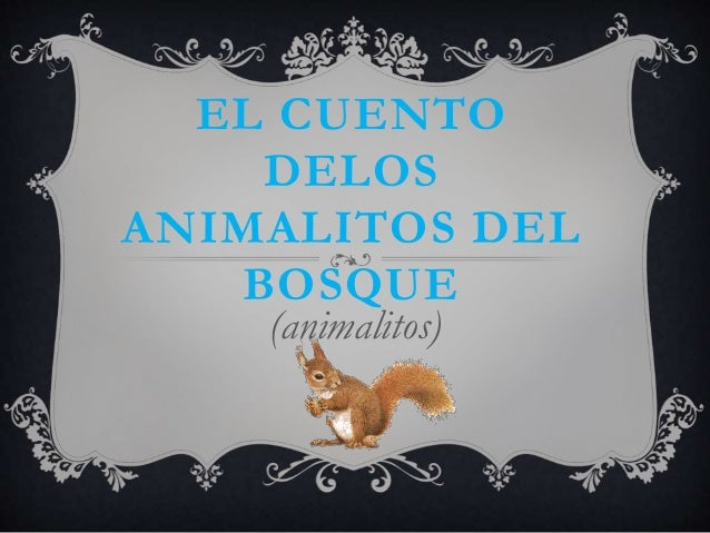 EL CUENTO DELOS ANIMALITOS DEL BOSQUE (animalitos)