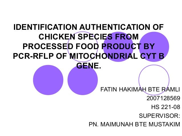 IDENTIFICATION AUTHENTICATION OF CHICKEN SPECIES FROM PROCESSED FOOD PRODUCT BY PCR-RFLP OF MITOCHONDRIAL CYT B GENE. FATI...