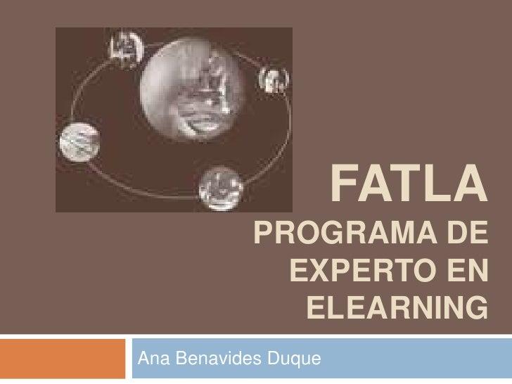 FATLAPROGRAMA DE EXPERTO EN ELEARNING<br />Ana Benavides Duque<br />