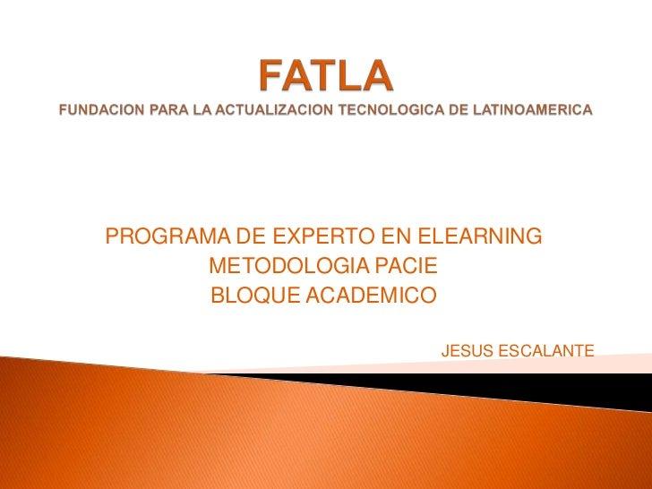 FATLAFUNDACION PARA LA ACTUALIZACION TECNOLOGICA DE LATINOAMERICA<br />PROGRAMA DE EXPERTO EN ELEARNING<br />METODOLOGIA P...