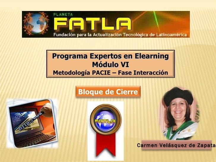 Programa Expertos en Elearning Módulo VI Metodología PACIE – Fase Interacción Bloque de Cierre Carmen Velásquez de Zapata