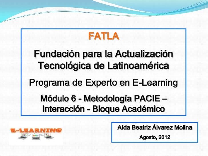 FATLA Fundación para la Actualización  Tecnológica de LatinoaméricaPrograma de Experto en E-Learning  Módulo 6 - Metodolog...