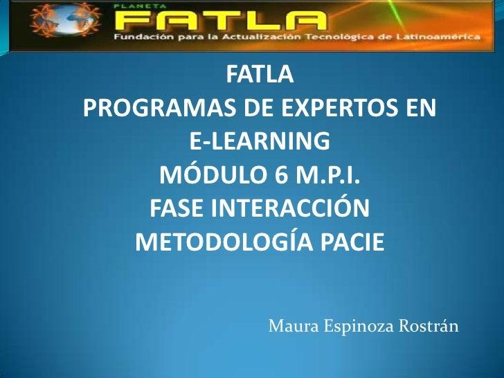 FATLAPROGRAMAS DE EXPERTOS EN       E-LEARNING     MÓDULO 6 M.P.I.    FASE INTERACCIÓN   METODOLOGÍA PACIE            Maur...