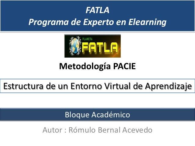 FATLA      Programa de Experto en Elearning             Metodología PACIEEstructura de un Entorno Virtual de Aprendizaje  ...