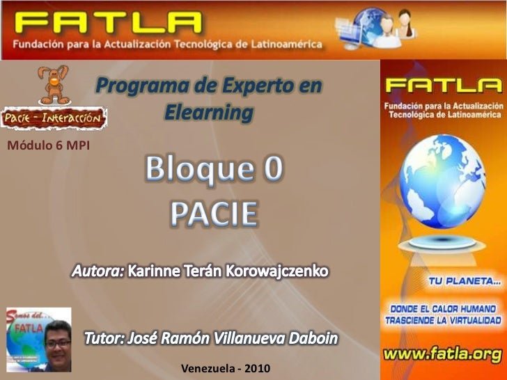 Programa de Experto en Elearning<br />Módulo 6 MPI<br />Bloque 0<br />PACIE<br />Autora: Karinne Terán Korowajczenko<br />...