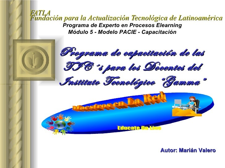 FATLA Fundación para la Actualización Tecnológica de Latinoamérica Programa de capacitación de las TIC´s para los Docentes...