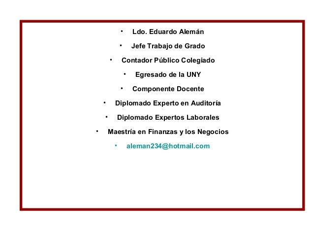 • Ldo. Eduardo Alemán • Jefe Trabajo de Grado • Contador Público Colegiado • Egresado de la UNY • Componente Docente • Dip...