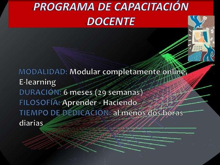 PROGRAMA DE CAPACITACIÓN DOCENTE<br />    MODALIDAD: Modular completamente online,  E-learningDURACIÓN: 6 meses (29 semana...