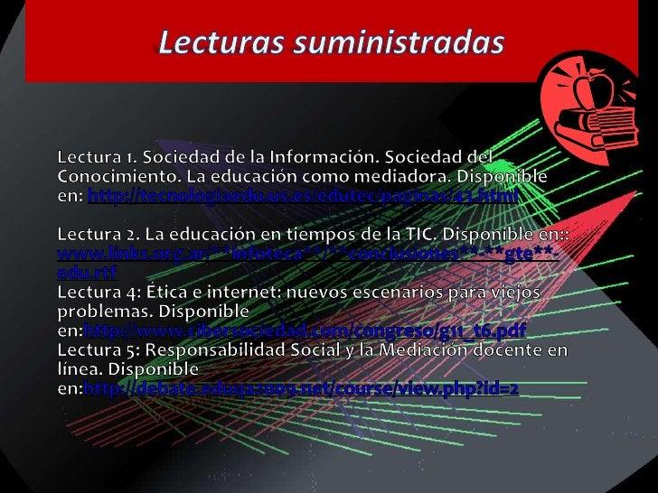 Lecturas suministradas<br />Lectura 1. Sociedad de la Información. Sociedad del Conocimiento. La educación como mediadora....