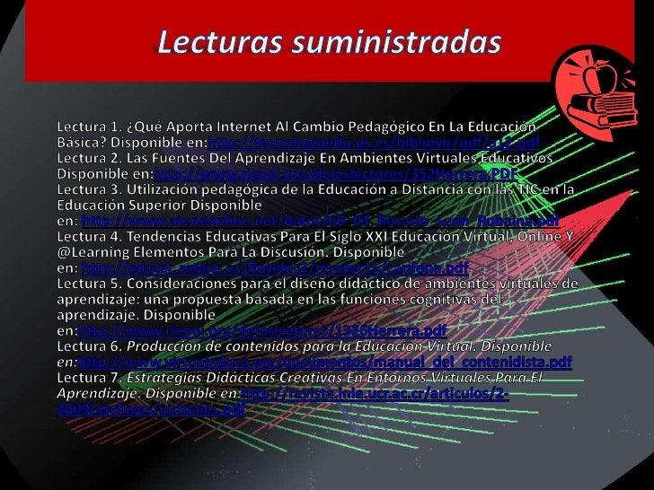Lecturas suministradas<br />Lectura 1. ¿Qué Aporta Internet Al Cambio Pedagógico En La Educación Básica? Disponible en:htt...