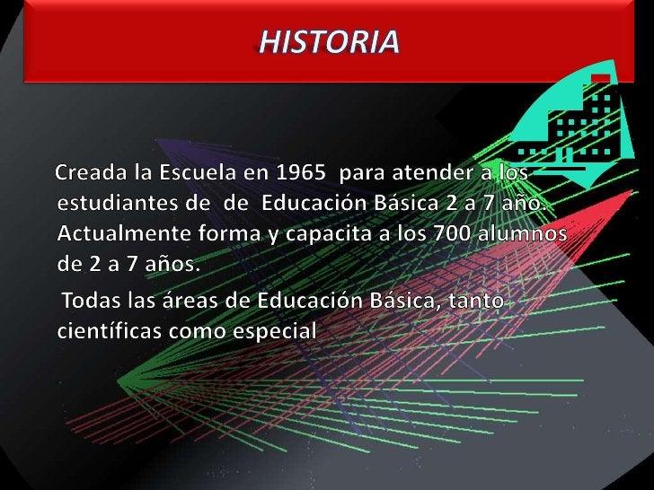 HISTORIA<br />Creada la Escuela en 1965  para atender a los estudiantes de  de  Educación Básica 2 a 7 año.Actualmente for...