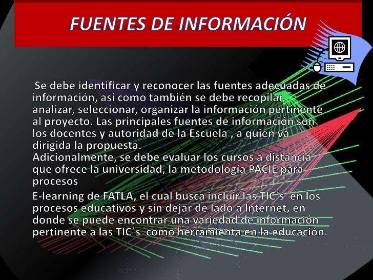 FUENTES DE INFORMACIÓN<br />Se debe identificar y reconocer las fuentes adecuadas de información, así como también se debe...