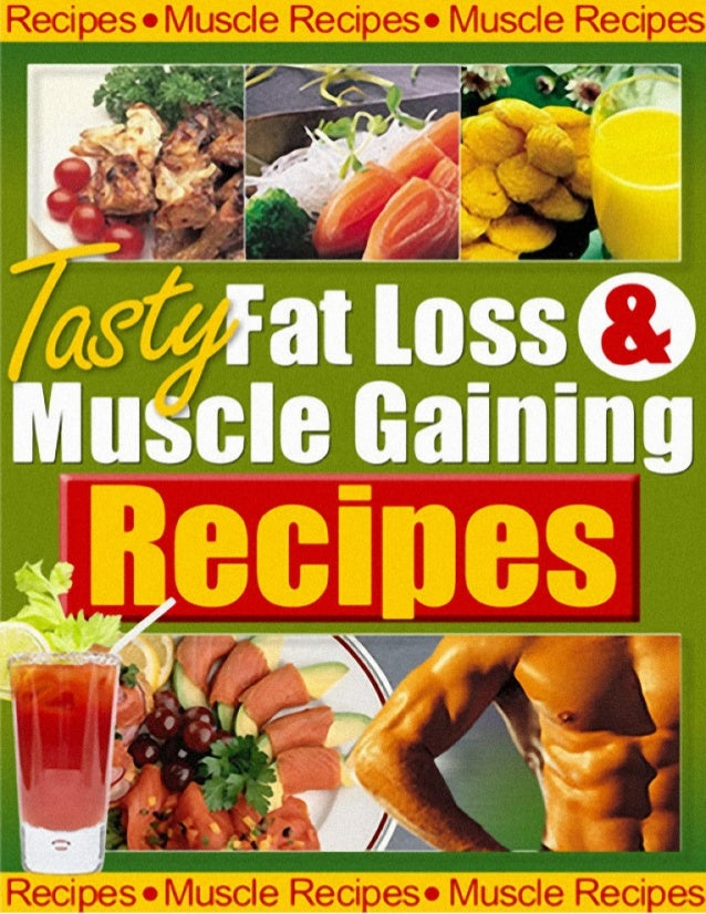 Tasty Fat Loss & Muscle Building Recipes In Association With  Want to gain muscle?  Want to lose fat?  E-Book Creation by ...
