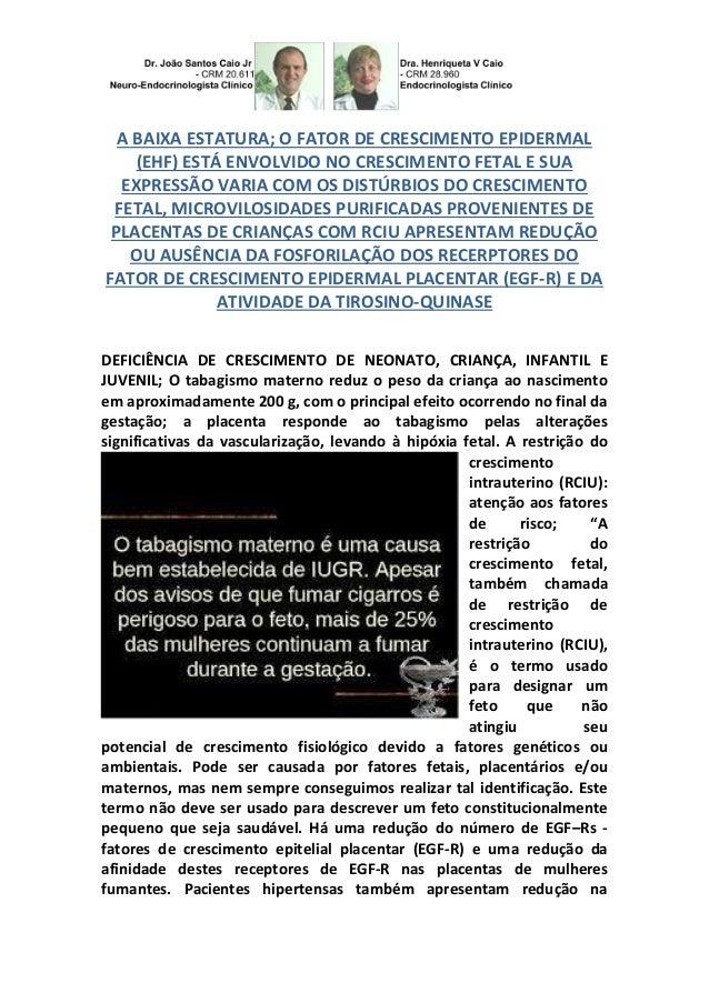 A BAIXA ESTATURA; O FATOR DE CRESCIMENTO EPIDERMAL (EHF) ESTÁ ENVOLVIDO NO CRESCIMENTO FETAL E SUA EXPRESSÃO VARIA COM OS ...