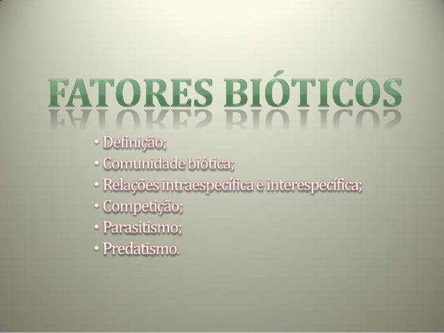 Em ecologia, chamam-se fatores bióticos a todos os efeitos causados pelos organismos em um ecossistema, que condicionam as...