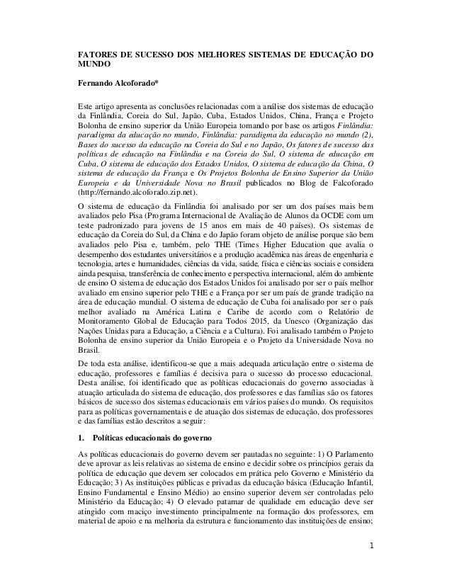 1 FATORES DE SUCESSO DOS MELHORES SISTEMAS DE EDUCAÇÃO DO MUNDO Fernando Alcoforado* Este artigo apresenta as conclusões r...