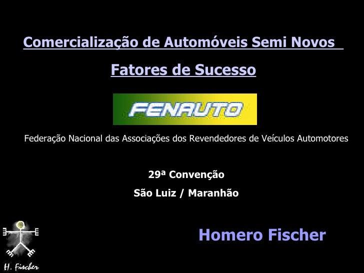 Comercialização de Automóveis Semi Novos   Fatores de Sucesso Homero Fischer Federação Nacional das Associações dos Revend...