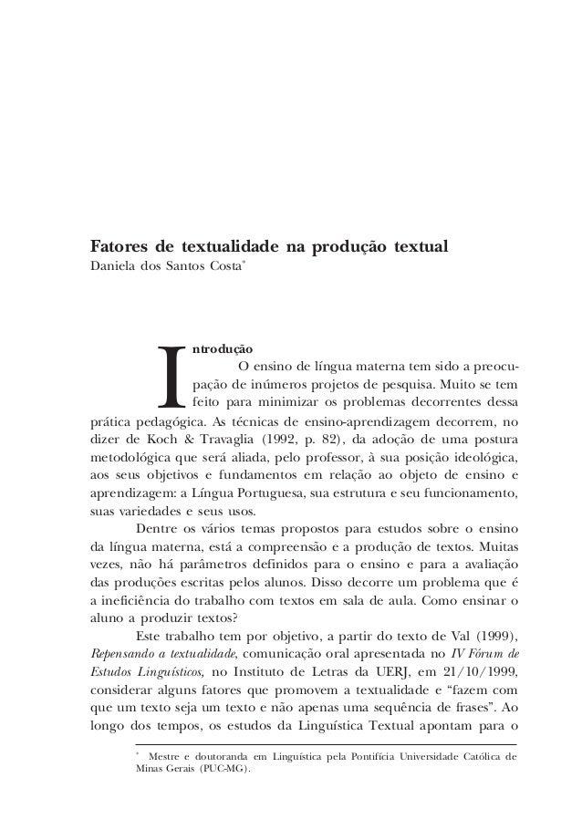 Fatores de textualidade na produção textual Daniela dos Santos Costa* ntrodução O ensino de língua materna tem sido a preo...