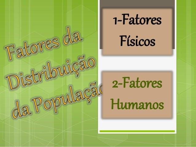 1-Fatores Físicos 2-Fatores Humanos