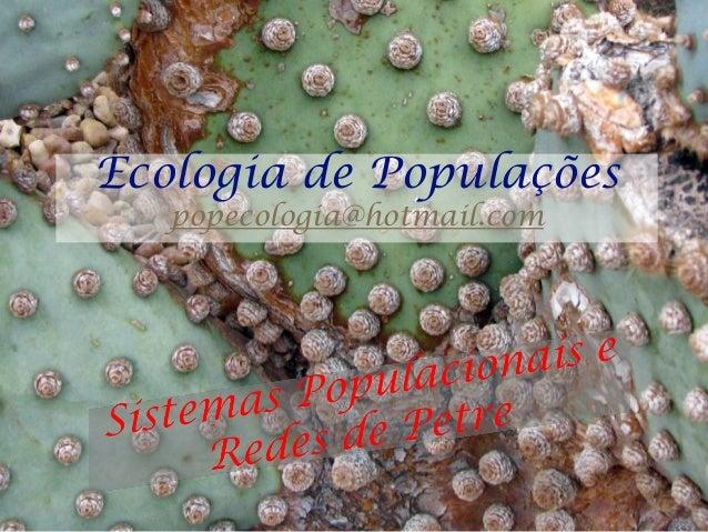 Ecologia de Populações   popecologia@hotmail.com