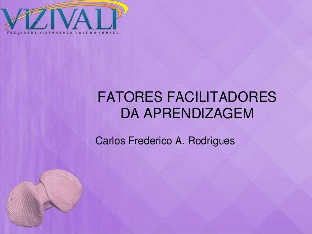 FATORES FACILITADORES   DA APRENDIZAGEMCarlos Frederico A. Rodrigues