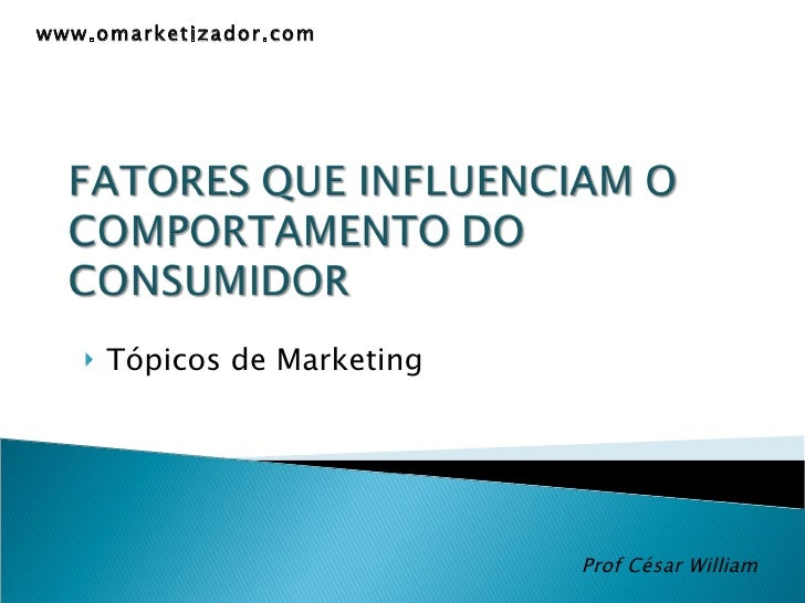 <ul><li>Tópicos de Marketing </li></ul>Prof César William www.omarketizador.com