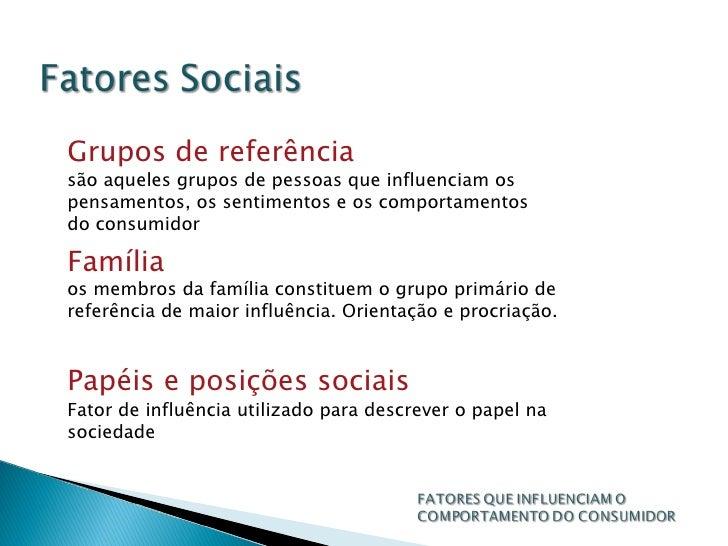 Grupos de referência são aqueles grupos de pessoas que influenciam os pensamentos, os sentimentos e os comportamentos do c...