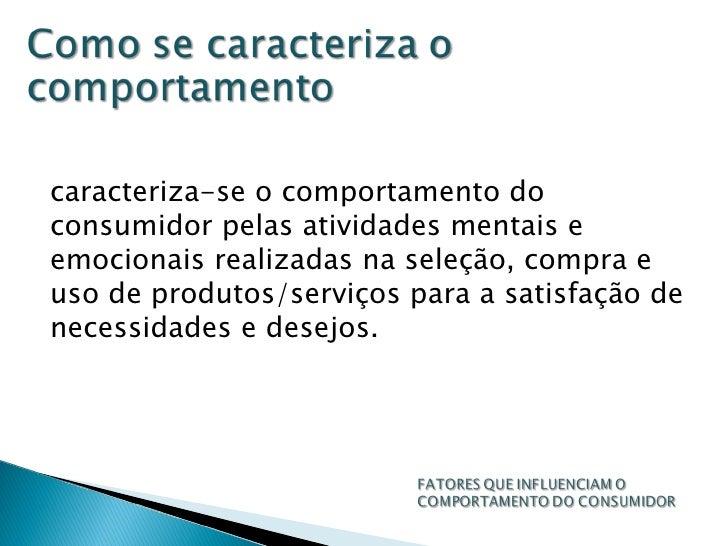 caracteriza-se o comportamento do consumidor pelas atividades mentais e emocionais realizadas na seleção, compra e uso de ...