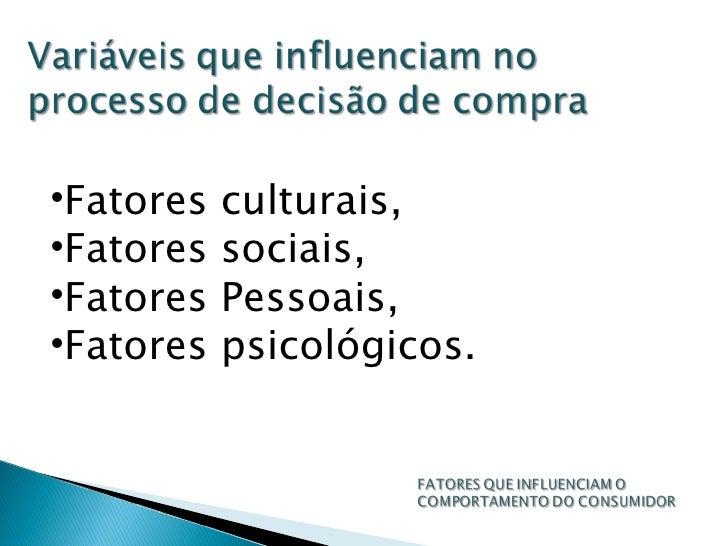<ul><li>Fatores culturais,  </li></ul><ul><li>Fatores sociais, </li></ul><ul><li>Fatores Pessoais, </li></ul><ul><li>Fator...