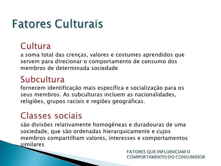 Cultura a soma total das crenças, valores e costumes aprendidos que servem para direcionar o comportamento de consumo dos ...