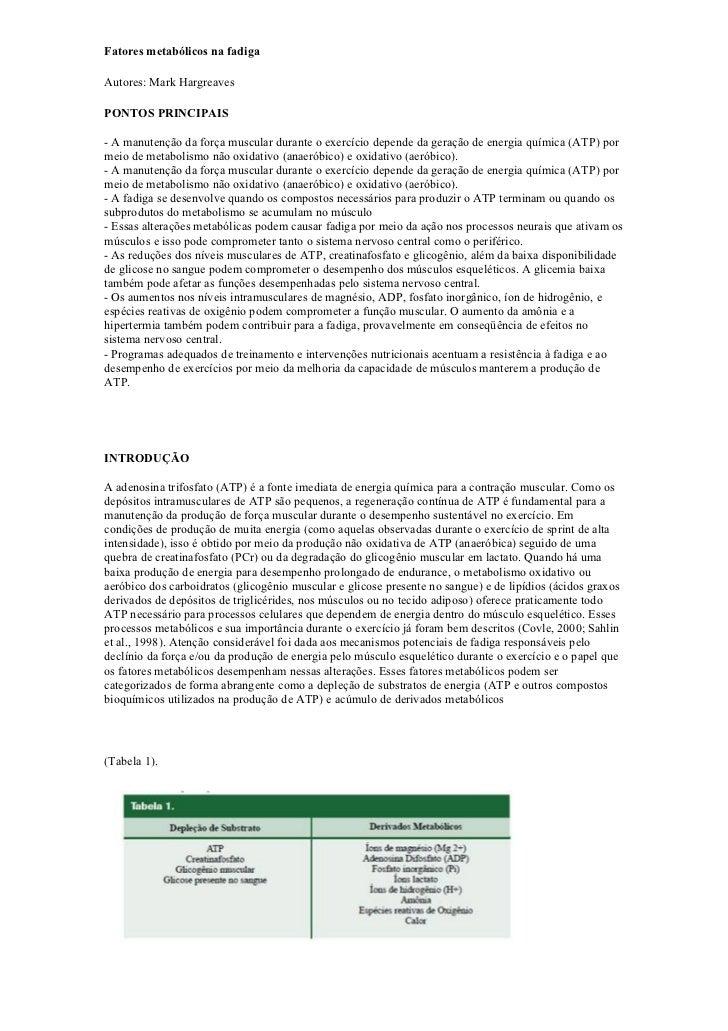 Fatores metabólicos na fadigaAutores: Mark HargreavesPONTOS PRINCIPAIS- A manutenção da força muscular durante o exercício...