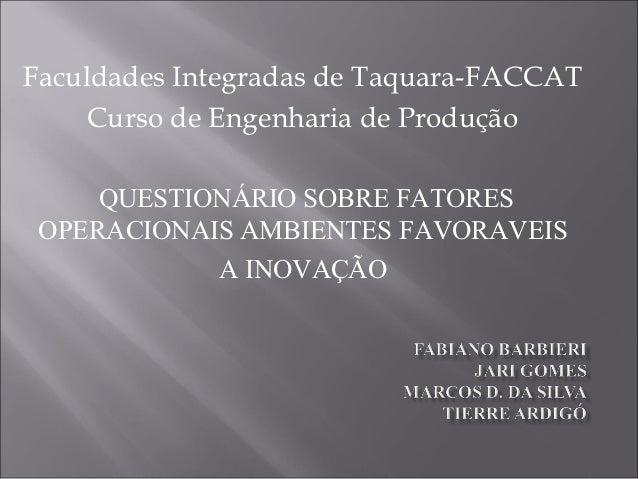Faculdades Integradas de Taquara-FACCAT     Curso de Engenharia de Produção     QUESTIONÁRIO SOBRE FATORES OPERACIONAIS AM...