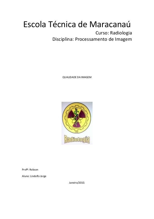 Escola Técnica de Maracanaú Curso: Radiologia Disciplina: Processamento de Imagem QUALIDADE DA IMAGEM Profº: Robson Aluno:...