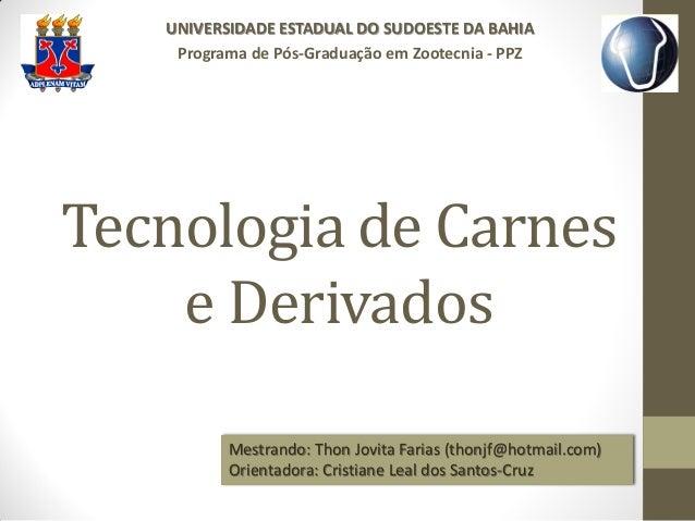 Tecnologia de Carnes e Derivados UNIVERSIDADE ESTADUAL DO SUDOESTE DA BAHIA Programa de Pós-Graduação em Zootecnia - PPZ 1...