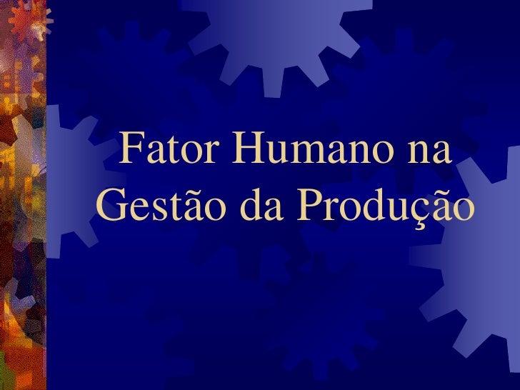 Fator Humano naGestão da Produção