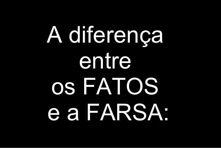 A diferença   entreos FATOSe a FARSA: