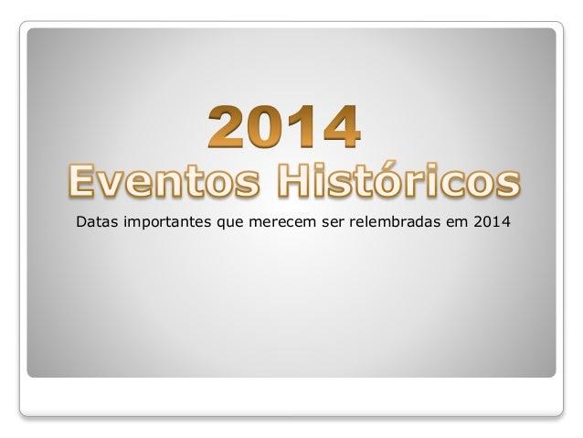 Datas importantes que merecem ser relembradas em 2014