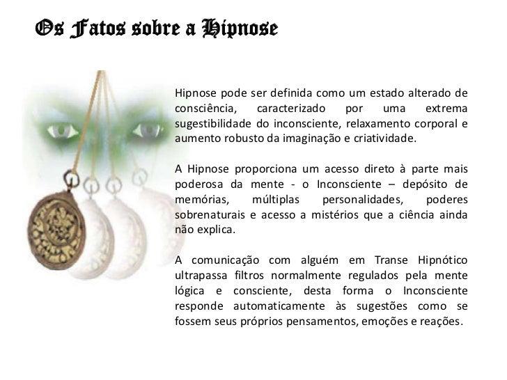 Os Fatos sobre a Hipnose             Hipnose pode ser definida como um estado alterado de             consciência,    cara...