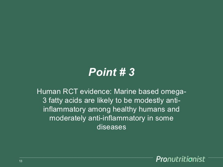 Point # 3     Human RCT evidence: Marine based omega-      3 fatty acids are likely to be modestly anti-      inflammatory...