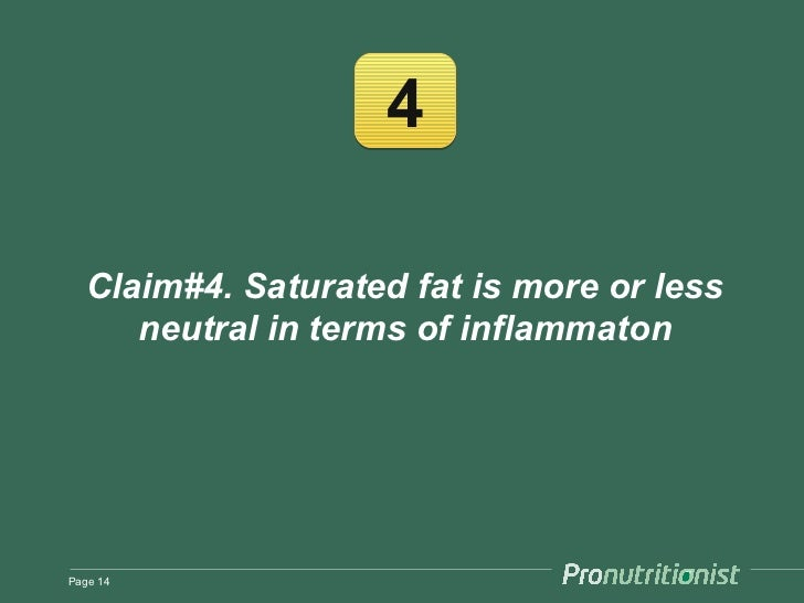 4   Claim#4. Saturated fat is more or less      neutral in terms of inflammatonPage 14